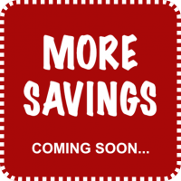 MORE SAVINGS COMING SOON ...